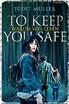 To Keep You Safe by Judit Müller