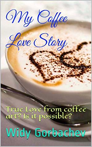 My Coffee Love Story : True Love from coffee art? Is it possible?