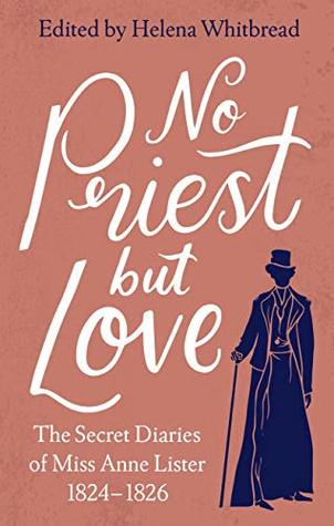 No Priest but Love by Anne Lister