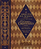 O Arquivo da Magia: A Magia do Filme Monstros Fantásticos: Os Crimes de Grindelwald