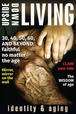 Upside Down Living: Identity and Aging: A Bible Study Series