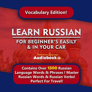 Learn Russian For Beginner's Easily & In Your Car! Vocabulary Edition!: Contains Over 1500 Russian Language Words & Phrases ! Master Russian Words & Russian Verbs! Perfect For Travel!