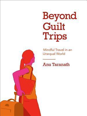 Beyond Guilt Trips by Anu Taranath