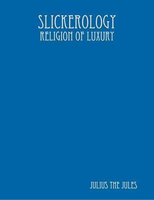 Slickerology: Religion of Luxury