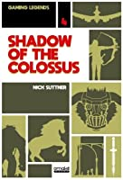 Shadow of the Colossus (Gaming Legends, #4)