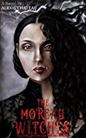 The Moreau Witches: Hell Hath No Fury Like Witches Scorned