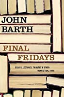 Final Fridays: Essays, Lectures, Tributes & Other Nonfiction, 1995-