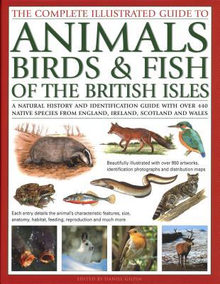 The Complete Illustrated Guide to Animals, Birds & Fish of the British Isles: A Natural History and Identification Guide with Over 440 Native Species from England, Ireland, Scotland and Wales, Beautifully Illustrated with Over 950 Artworks