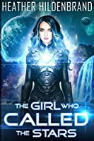 The Girl Who Called The Stars (The Starlight Duology)