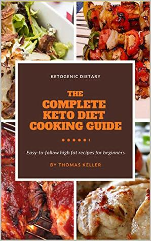 The Complete Keto Diet Cookbook For Beginners Complete 150simple Easy To Prep Highfat Ketogenic Recipes Keto Diet Meal Plan By Thomas Keller
