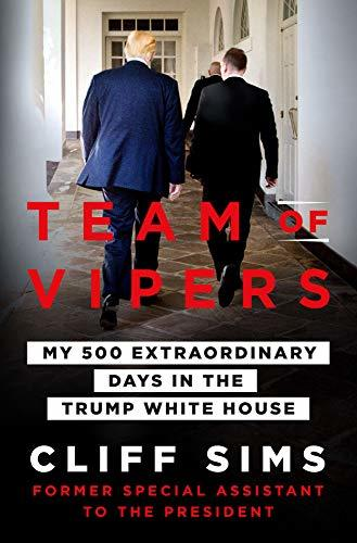 Team of Vipers My 500 Extraordinary Days in the Trump White House by Cliff Sims