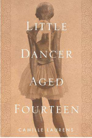 Little Dancer Aged Fourteen: The True Story Behind Degas's Masterpiece