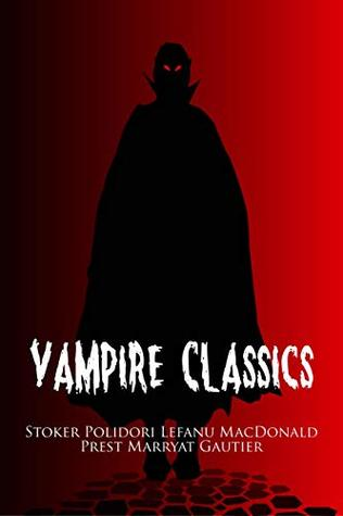 Vampire Classics: A Horror Collection Including Dracula, Dracula's Guest, The Vampyre, Varney the Vampire, Carmilla, Lilith, The Blood of the Vampire, and La Morte Amoreuse