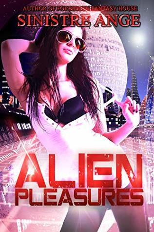 Alien Pleasures by Sinistre Ange