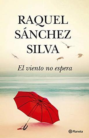 Reseña de la novela contemporánea con toque de ciencia ficción El viento no espera, de Raquel Sánchez Silva