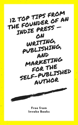 12 Top Tips from the Founder of an Indie Press: on Writing, Publishing, and Marketing for the Self-Published Author