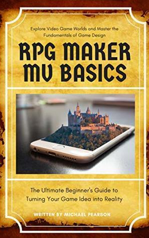 RPG Maker MV Basics: The Ultimate Beginner's Guide to