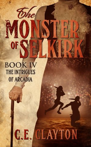 The Intrigues of Arcadia (The Monster of Selkirk, #4)