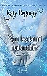 Non lasciarmi mai andare by Katy Regnery