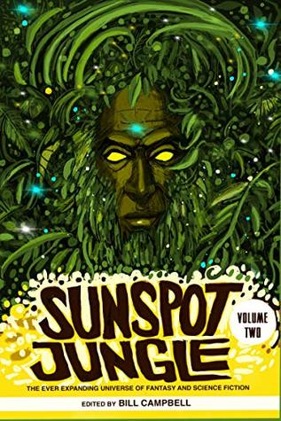 Sunspot Jungle: Volume Two: The Ever Expanding Universe of Fantasy and Science Fiction
