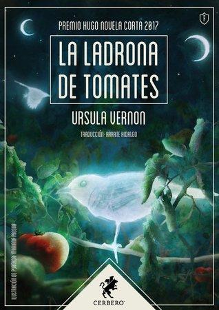 La ladrona de tomates by Ursula Vernon