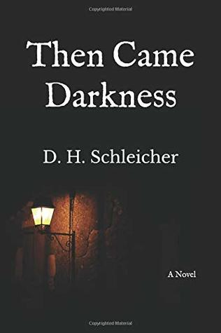 Then Came Darkness by D.H. Schleicher