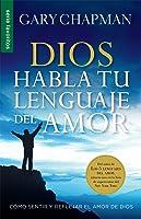 Dios Habla Tu Lenguaje del Amor: Como Sentir y Reflejar El Amor de Dios