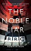 The Noble Liar: How and Why the BBC Distorts the News to Promote a Liberal Agenda