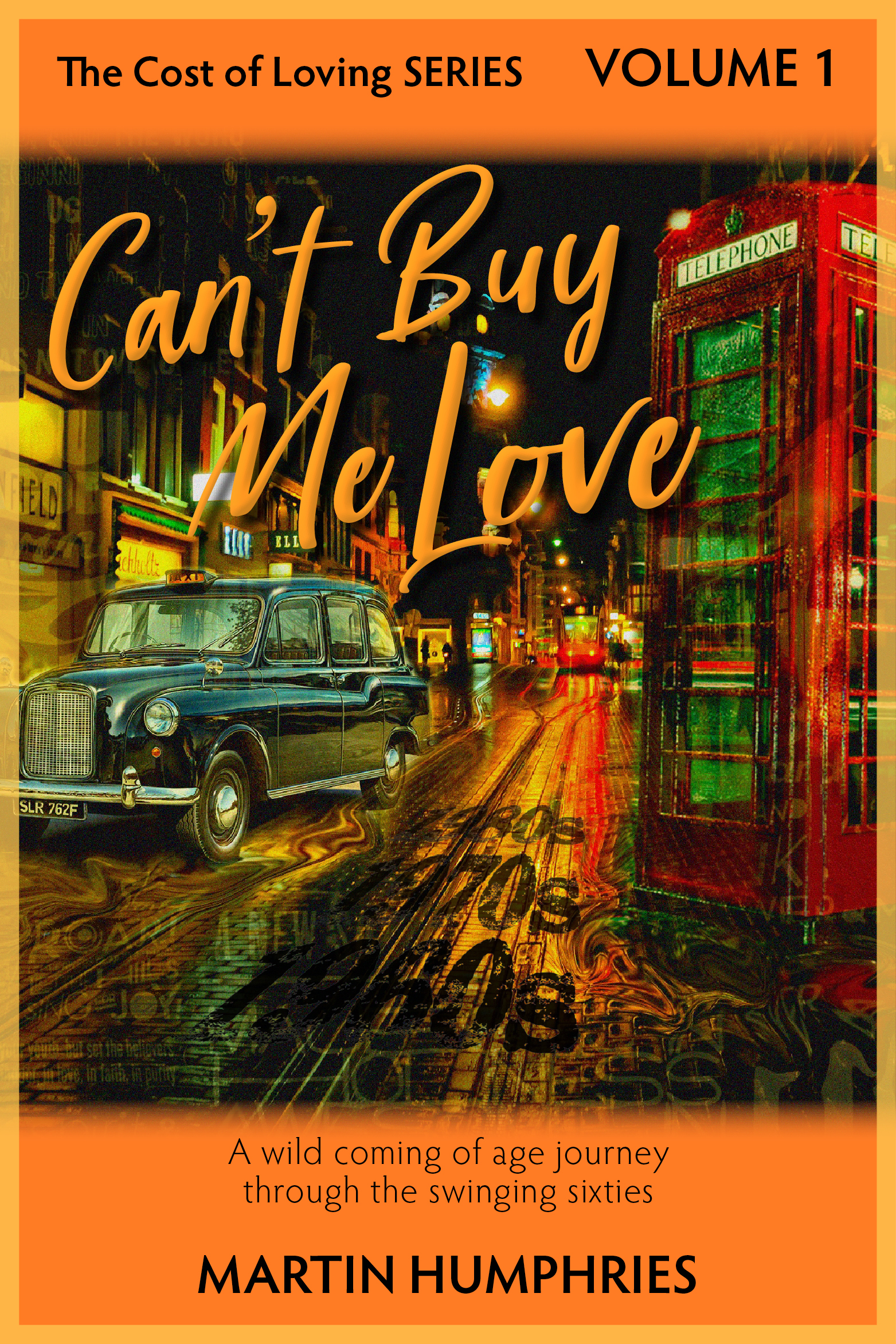 Can't Buy Me Love: A wild coming of age journey through the swinging sixties.