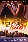 Reclaiming Her Heart (Hot in the City Book 5)