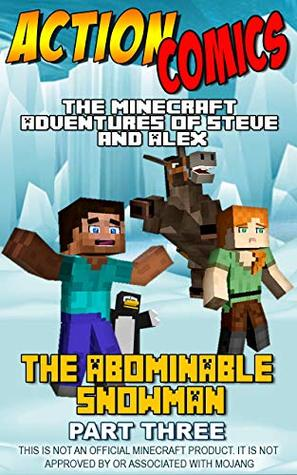 Action Comics: The Minecraft Adventures of Steve and Alex: The Abominable Snowman Part 3 (Minecraft Steve and Alex Adventures Book 9)