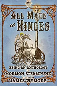 All Made of Hinges (A Mormon Steampunk Anthology Book 1)