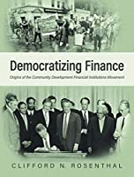 Democratizing Finance: Origins of the Community Development Financial Institutions Movement