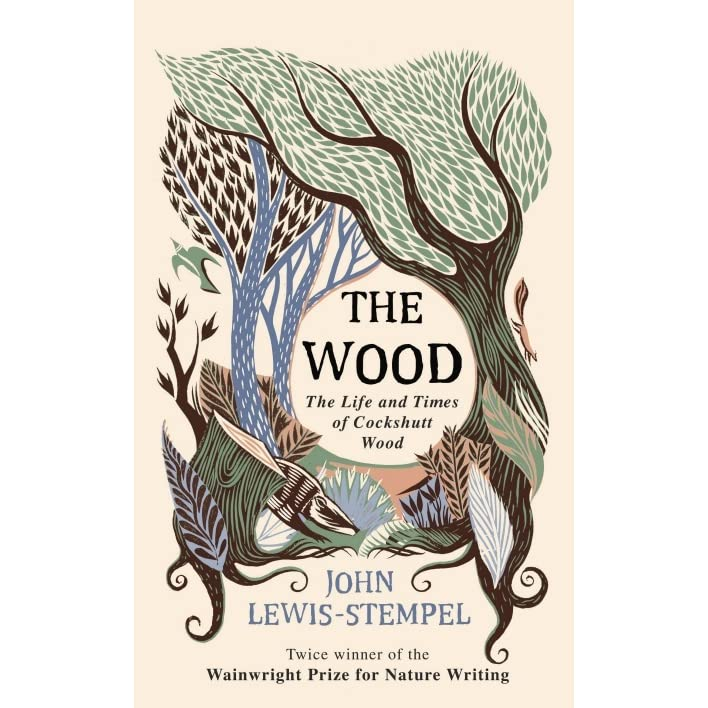 The Wood The Life Times Of Cockshutt Wood By John Lewis Stempel