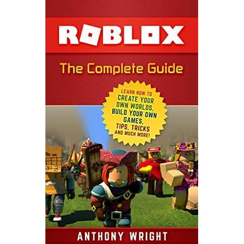 The Ultimate Guide An Unofficial Roblox Game Guide Safira Roblox The Complete Guide Learn How To Create Your Own Worlds Build Your Own Games Tips Tricks And Much More By Anthony Wright