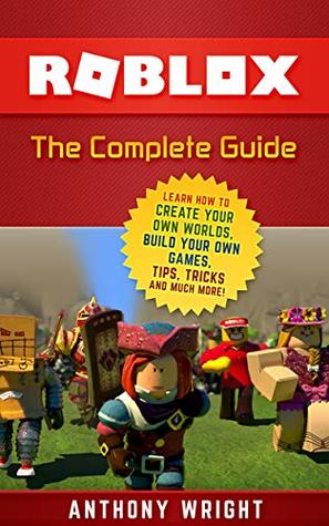 Roblox The Complete Guide Learn How To Create Your Own Worlds