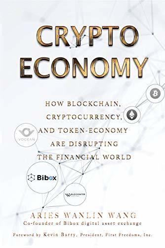 Crypto Economy How Blockchain Cryptocurrency and Token-Economy Are Disrupticial World