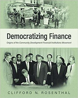Democratizing Finance: Origins of the Community Development Financial Institutions Movement