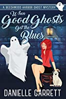 When Good Ghosts Get the Blues (Beechwood Harbor Ghost Mystery, #3)