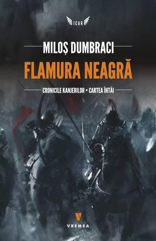 Flamura Neagră. Cronici Kanjere. Cartea Întâi by Miloș Dumbraci