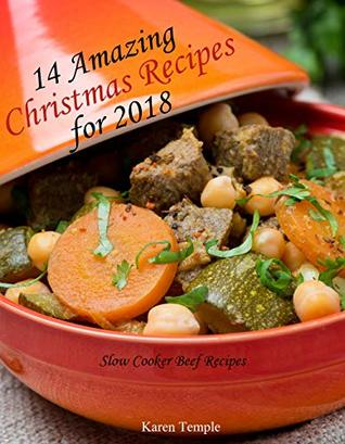 14 Amazing Christmas Recipes for 2018: Slow Cooker Beef Recipes (Christmas Recipes 2018 Book 1)