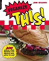 Veganize This!: From Surf & Turf to Ice-Cream Pie--200 Animal-Free Recipes for People Who Love to Eat