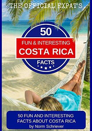 50 Fun and Interesting Facts About Costa Rica!: Get to know the culture, geography, history, people, politics, and natural beauty in Costa Rica, one of the coolest countries on earth!