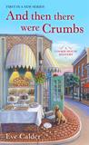 And Then There Were Crumbs (A Cookie House Mystery #1)