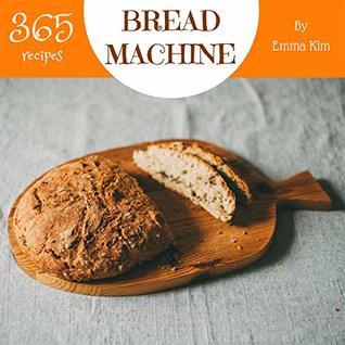 Bread Machine 365 Enjoy 365 Days With Amazing Bread Machine