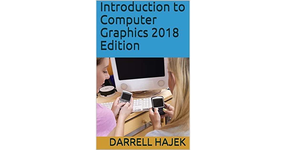Introduction to Computer Graphics 2018 Edition by Darrell Hajek