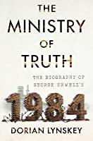 """The Ministry of Truth: The Biography of George Orwell's """"1984"""""""