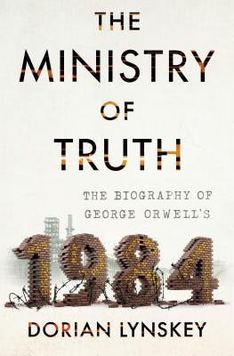 "The Ministry of Truth: The Biography of George Orwell's ""1984"""