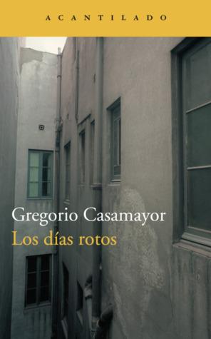 Los días rotos by Gregorio Casamayor