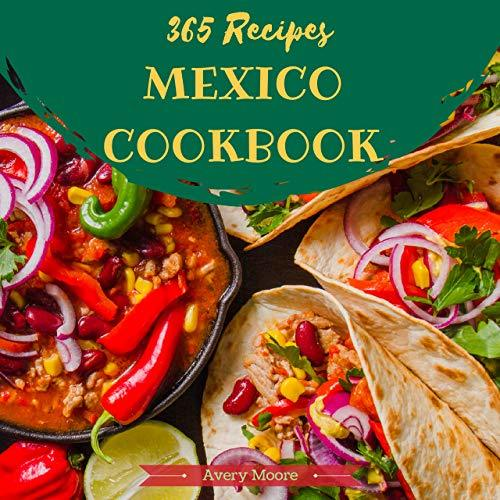 Mexican Cookbook 365 Tasting Mexican Cuisine Right In Your Little Kitchen 33